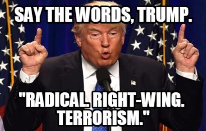 "Say the Words, Trump. ""Radical, Right-Wing Terrorism."""